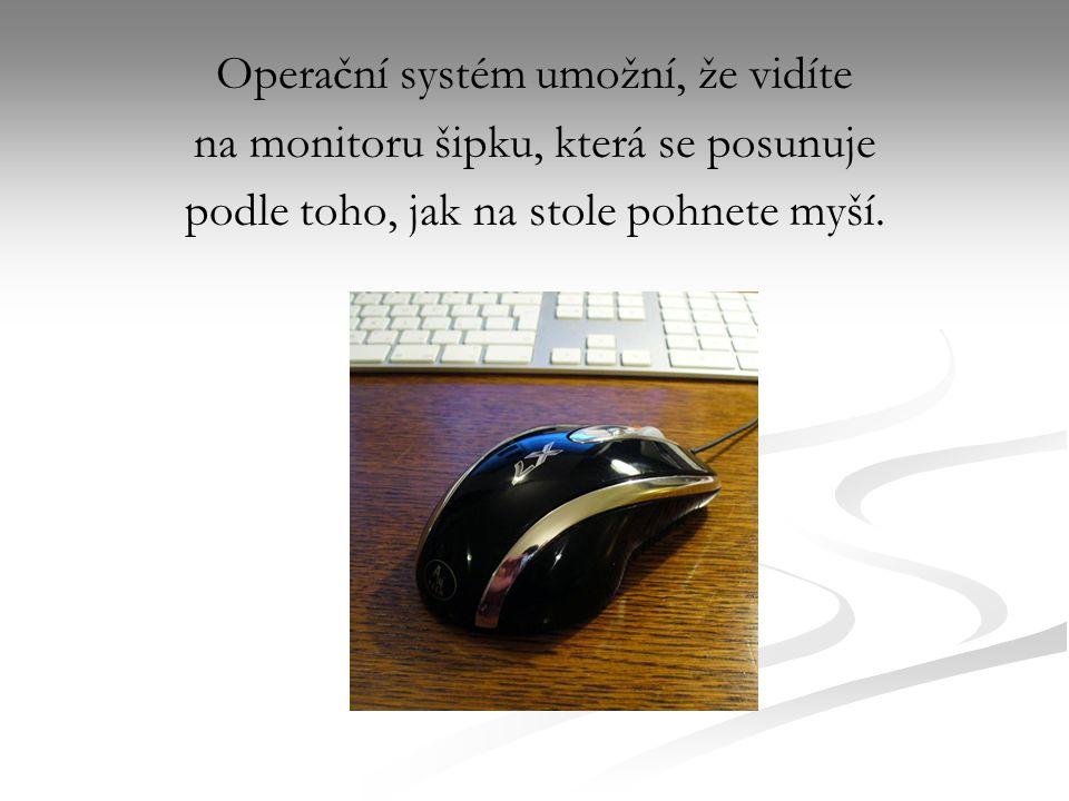 Operační systém umožní, že vidíte na monitoru šipku, která se posunuje podle toho, jak na stole pohnete myší.