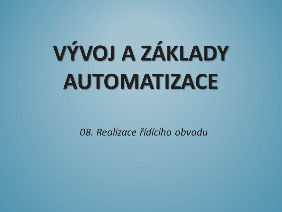 VÝVOJ A ZÁKLADY AUTOMATIZACE 08. Realizace řídícího obvodu