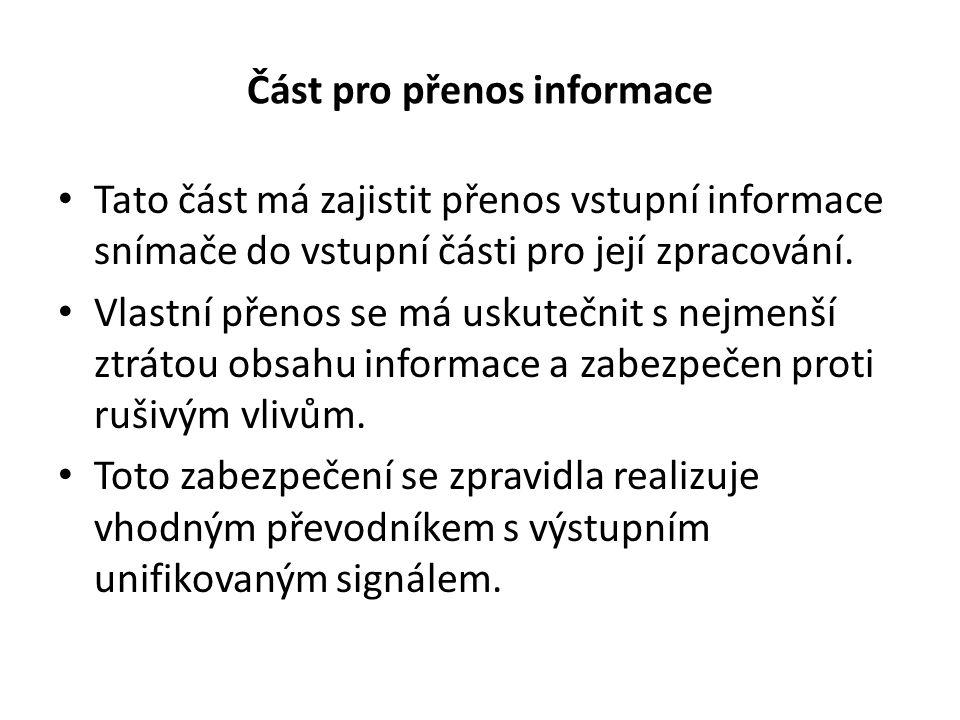 Část pro přenos informace Tato část má zajistit přenos vstupní informace snímače do vstupní části pro její zpracování.