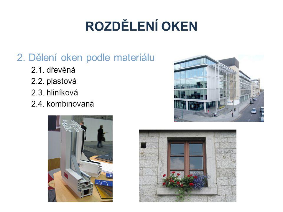 ROZDĚLENÍ OKEN 2. Dělení oken podle materiálu 2.1. dřevěná 2.2. plastová 2.3. hliníková 2.4. kombinovaná