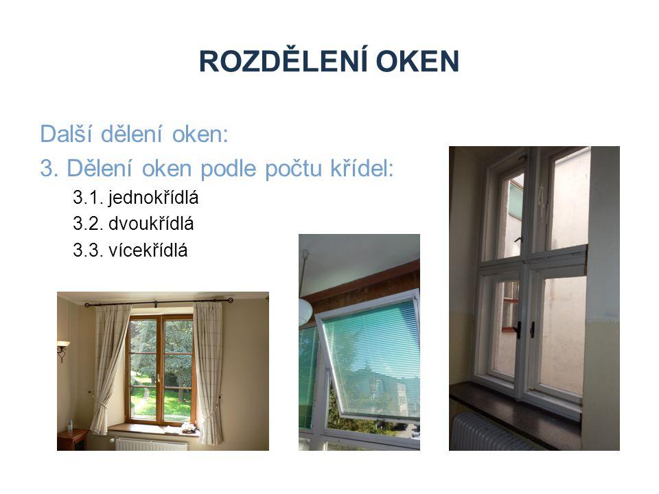 ROZDĚLENÍ OKEN Další dělení oken: 3. Dělení oken podle počtu křídel: 3.1. jednokřídlá 3.2. dvoukřídlá 3.3. vícekřídlá