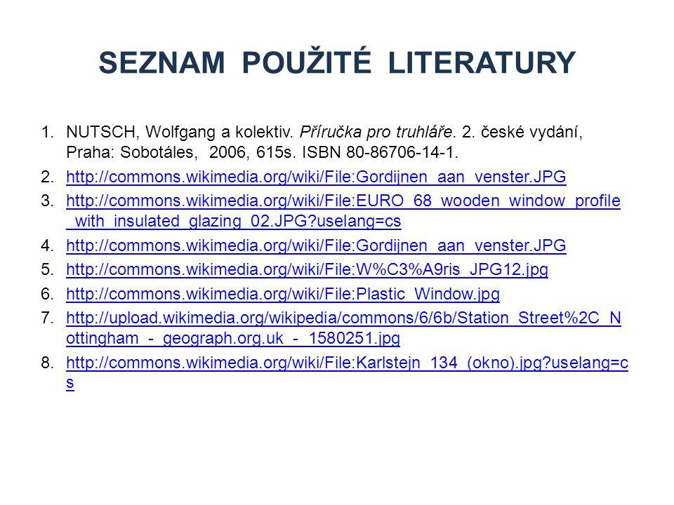 1.NUTSCH, Wolfgang a kolektiv. Příručka pro truhláře. 2. české vydání, Praha: Sobotáles, 2006, 615s. ISBN 80-86706-14-1. 2.http://commons.wikimedia.or