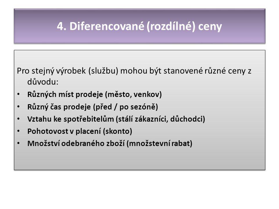 4. Diferencované (rozdílné) ceny Pro stejný výrobek (službu) mohou být stanovené různé ceny z důvodu: Různých míst prodeje (město, venkov) Různý čas p