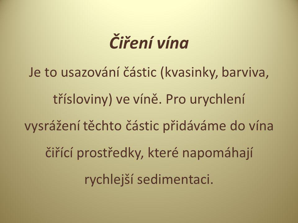 Čiření vína Je to usazování částic (kvasinky, barviva, třísloviny) ve víně.