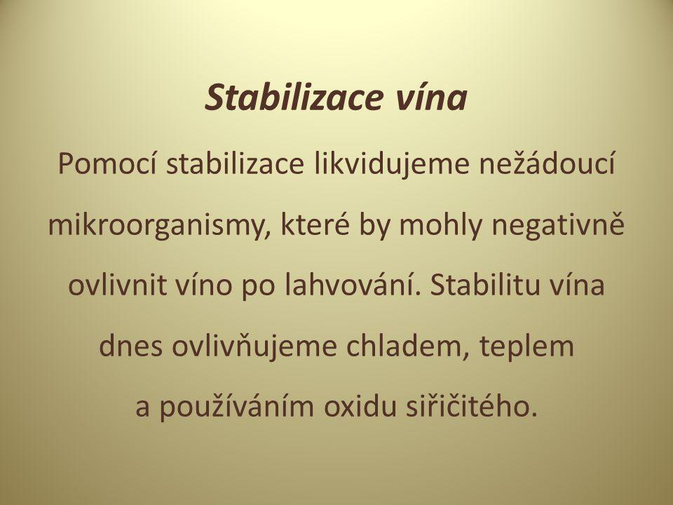 Stabilizace vína Pomocí stabilizace likvidujeme nežádoucí mikroorganismy, které by mohly negativně ovlivnit víno po lahvování.