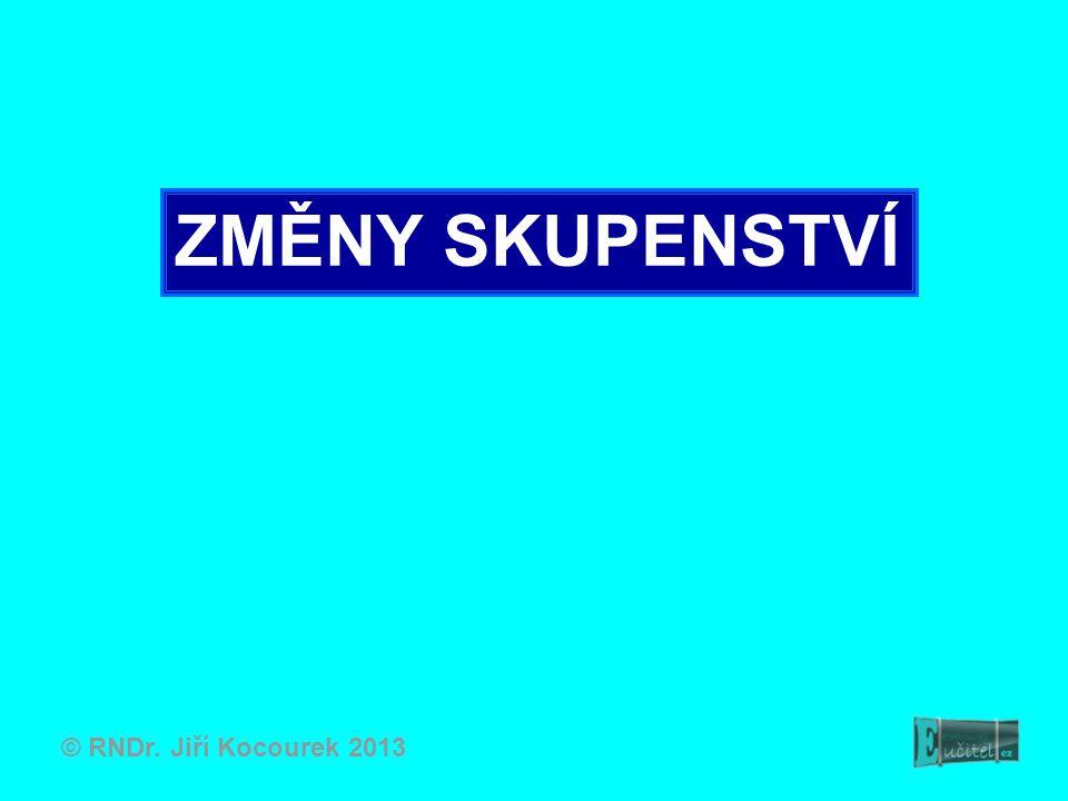 ZMĚNY SKUPENSTVÍ © RNDr. Jiří Kocourek 2013