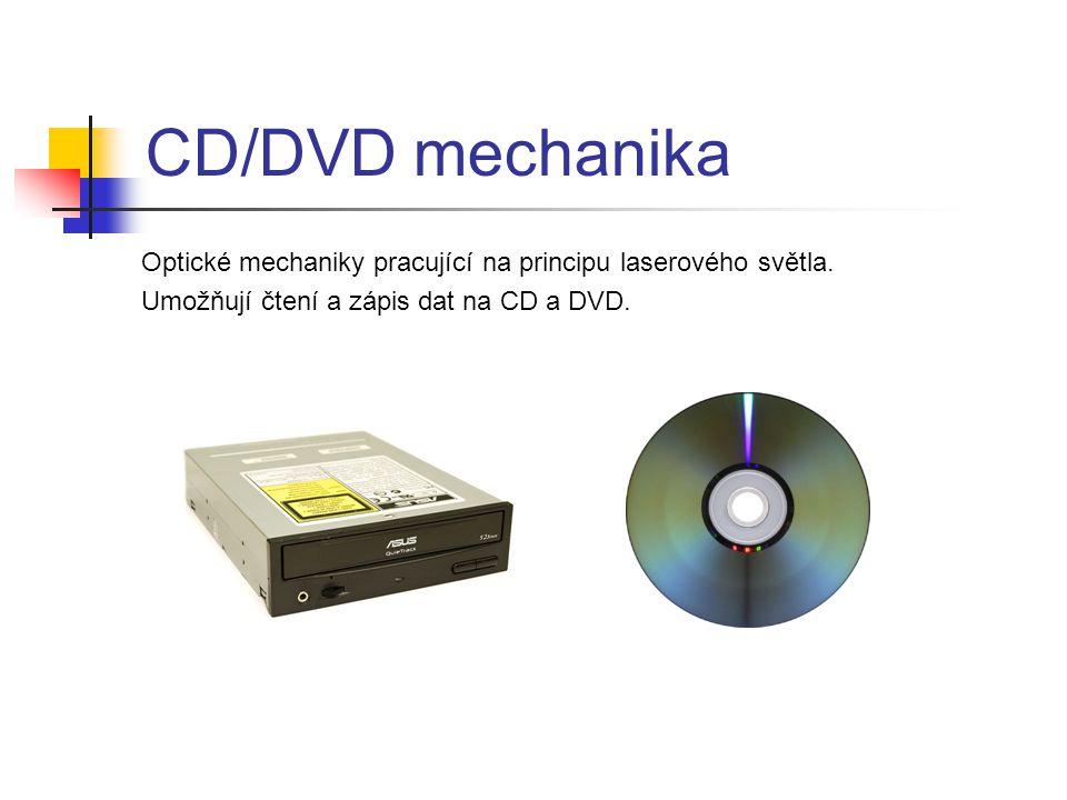 CD/DVD mechanika Optické mechaniky pracující na principu laserového světla. Umožňují čtení a zápis dat na CD a DVD.