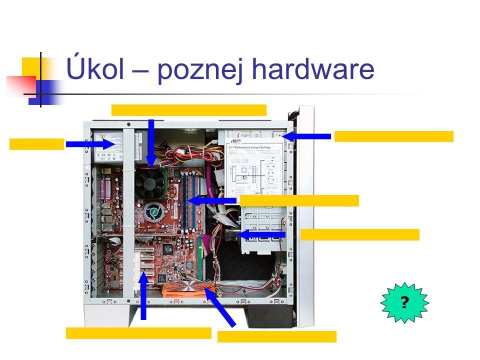 Úkol – poznej hardware CD/DVD mechanika pevný disk (harddisk) operační paměť RAM procesor (pod chladičem) zdroj sloty pro přídavná zařízení větrák chl