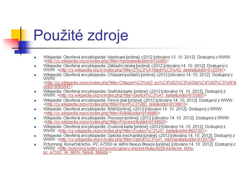 Použité zdroje Wikipedie: Otevřená encyklopedie: Hardware [online]. c2012 [citováno 13. 10. 2012]. Dostupný z WWW: http://cs.wikipedia.org/w/index.php