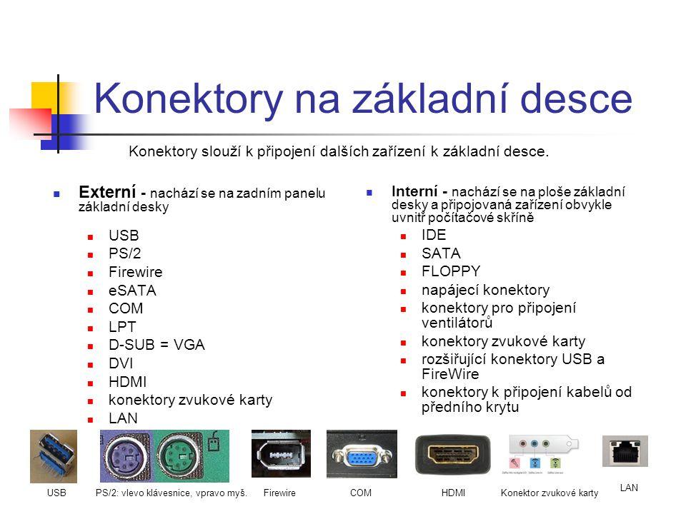 Konektory na základní desce Externí - nachází se na zadním panelu základní desky USB PS/2 Firewire eSATA COM LPT D-SUB = VGA DVI HDMI konektory zvukov