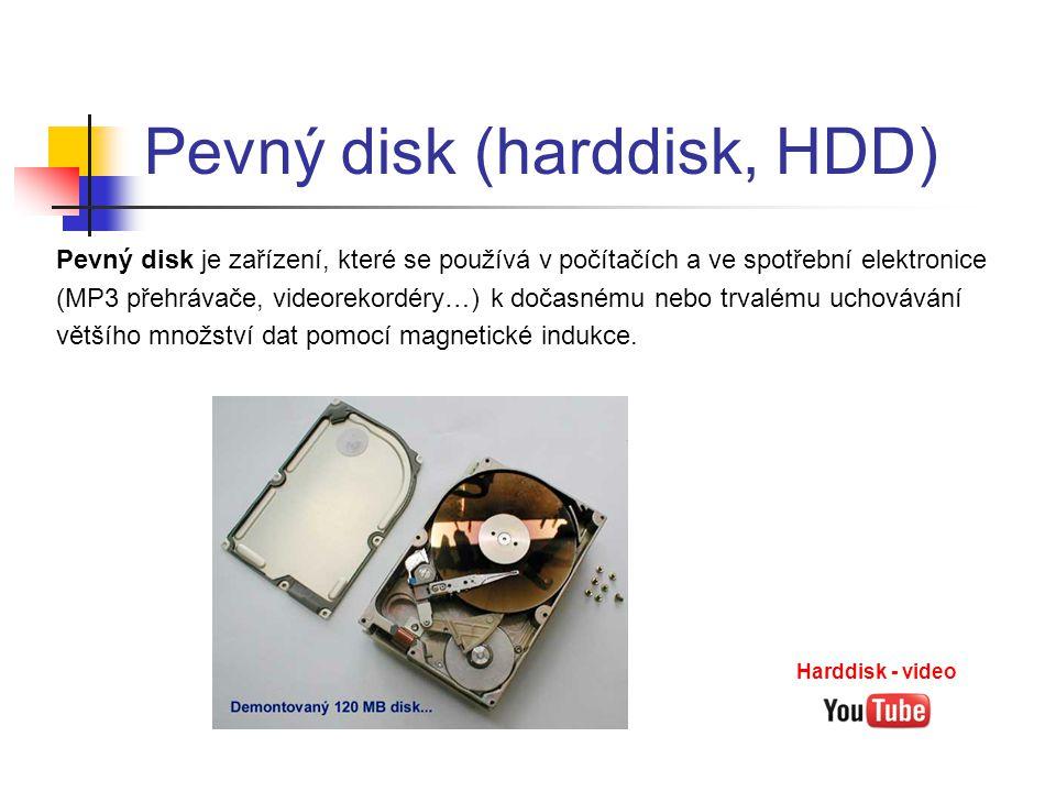 Pevný disk (harddisk, HDD) Pevný disk je zařízení, které se používá v počítačích a ve spotřební elektronice (MP3 přehrávače, videorekordéry…) k dočasn