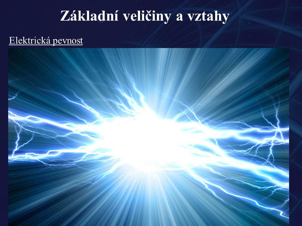 Základní veličiny a vztahy Elektrická pevnost - při zvětšení intenzity elektrického pole dochází ke zvýšení koncentrace volných nábojů a jejich pohybl