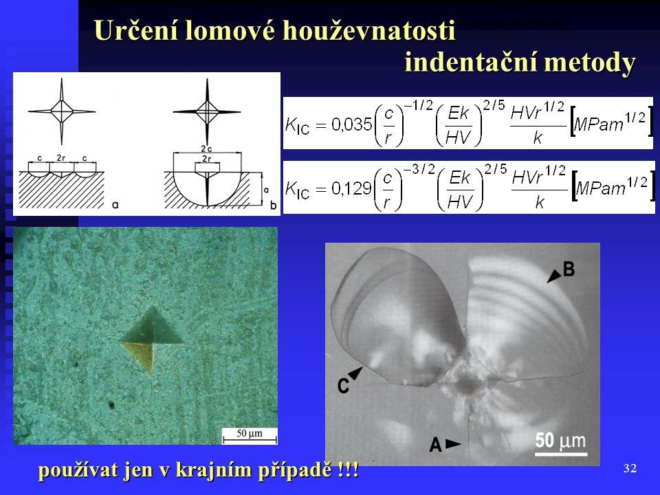 32 Experimentální techniky používat jen v krajním případě !!! Určení lomové houževnatosti indentační metody