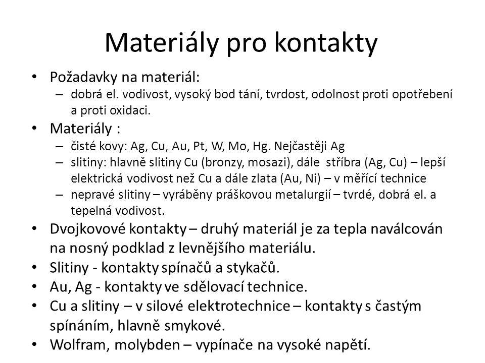 Materiály pro kontakty Požadavky na materiál: – dobrá el. vodivost, vysoký bod tání, tvrdost, odolnost proti opotřebení a proti oxidaci. Materiály : –