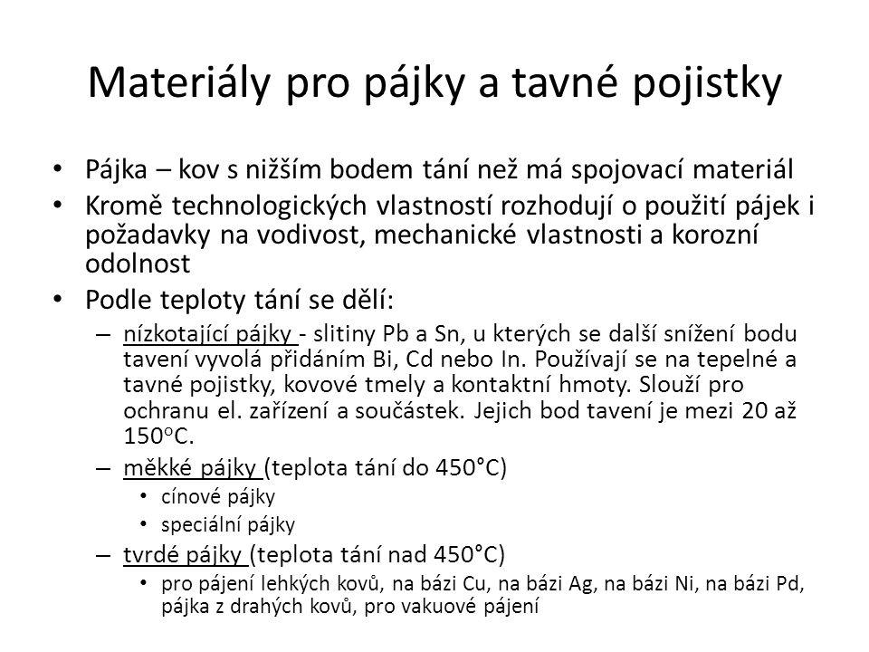Materiály pro pájky a tavné pojistky Pájka – kov s nižším bodem tání než má spojovací materiál Kromě technologických vlastností rozhodují o použití pá