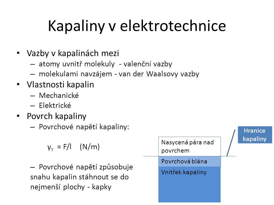 Kapaliny v elektrotechnice Vazby v kapalinách mezi – atomy uvnitř molekuly - valenční vazby – molekulami navzájem - van der Waalsovy vazby Vlastnosti