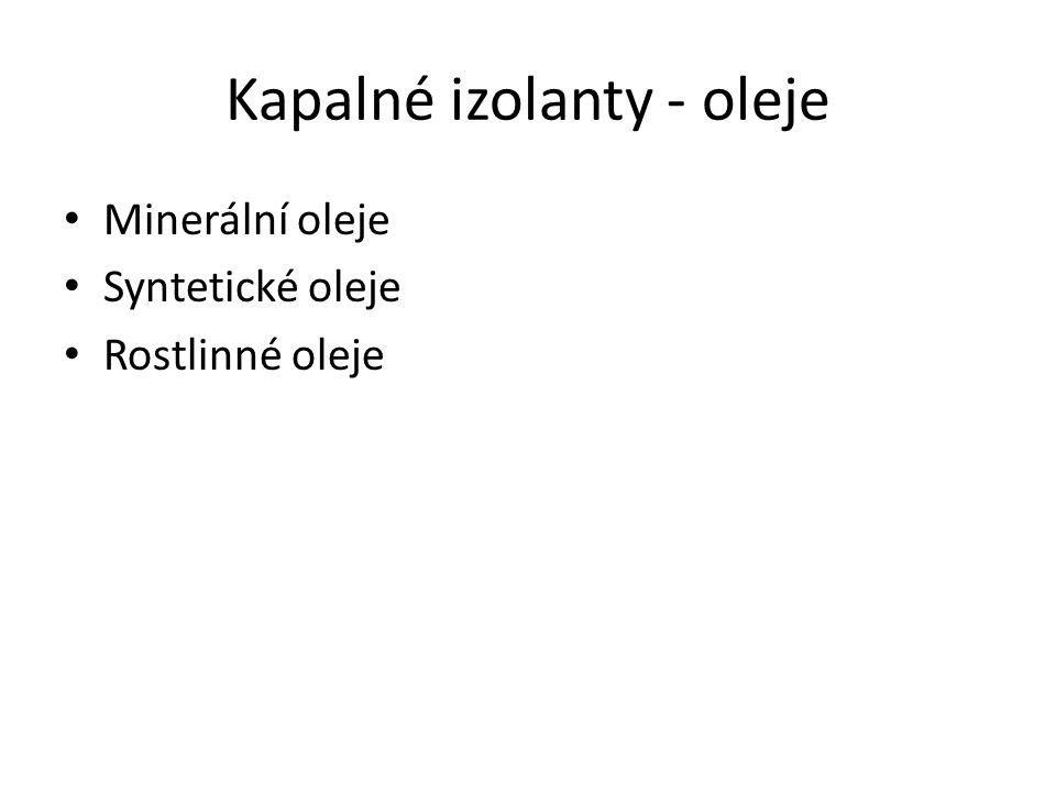 Kapalné izolanty - oleje Minerální oleje Syntetické oleje Rostlinné oleje
