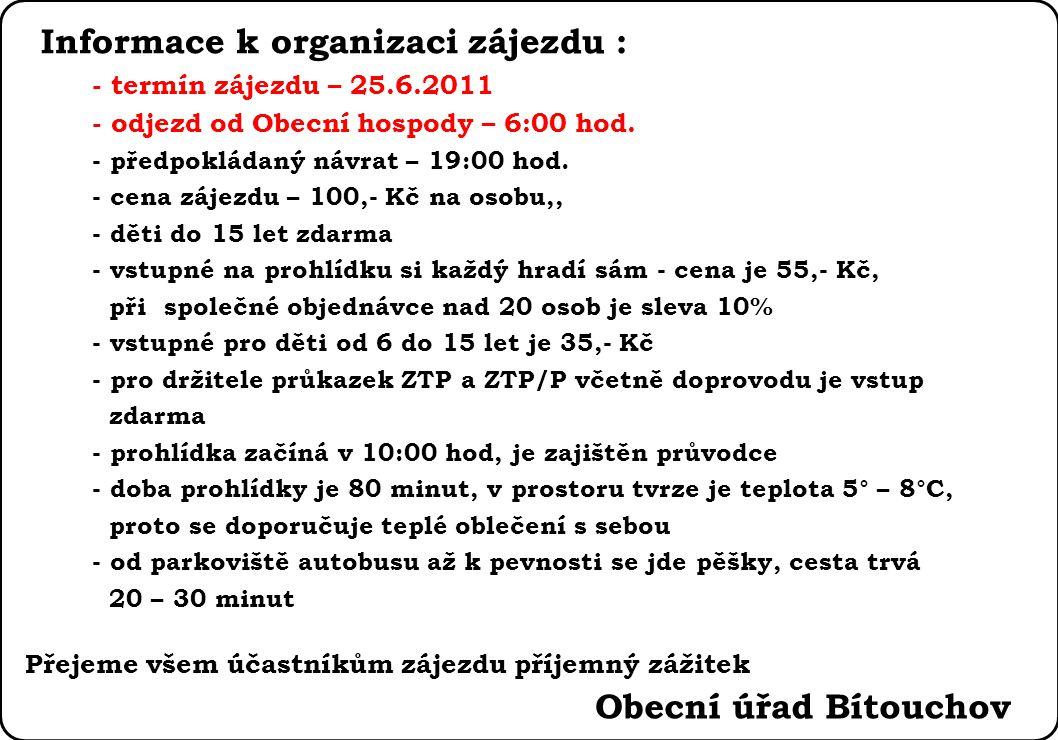 Informace k organizaci zájezdu : - termín zájezdu – 25.6.2011 - odjezd od Obecní hospody – 6:00 hod. - předpokládaný návrat – 19:00 hod. - cena zájezd