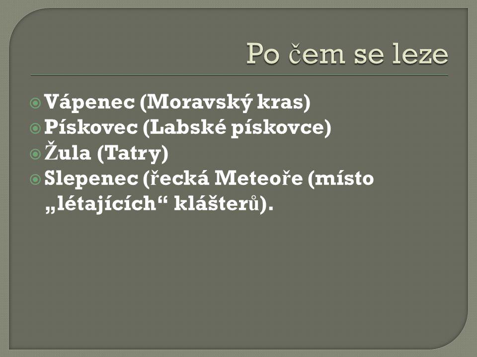 """ Vápenec (Moravský kras)  Pískovec (Labské pískovce)  Ž ula (Tatry)  Slepenec ( ř ecká Meteo ř e (místo """"létajících klášter ů )."""
