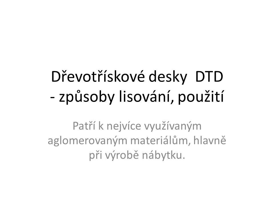 Složení DTD Vyrábějí se z dřevních třísek speciálně vyrobených pro tento účel.