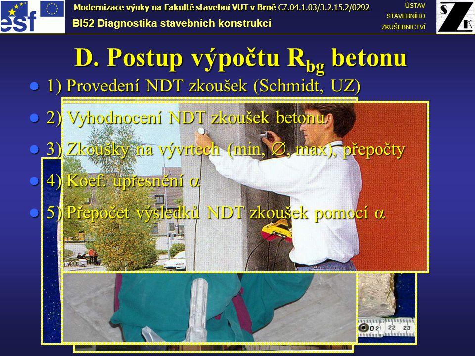 D. Postup výpočtu R bg betonu 1) Provedení NDT zkoušek (Schmidt, UZ) 1) Provedení NDT zkoušek (Schmidt, UZ) 2) Vyhodnocení NDT zkoušek betonu 2) Vyhod