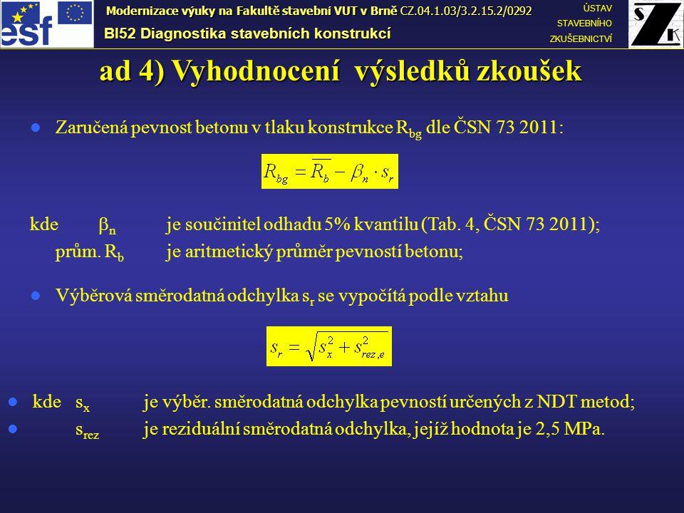 ad 4) Vyhodnocení výsledků zkoušek Zaručená pevnost betonu v tlaku konstrukce R bg dle ČSN 73 2011: kde  n je součinitel odhadu 5% kvantilu (Tab.