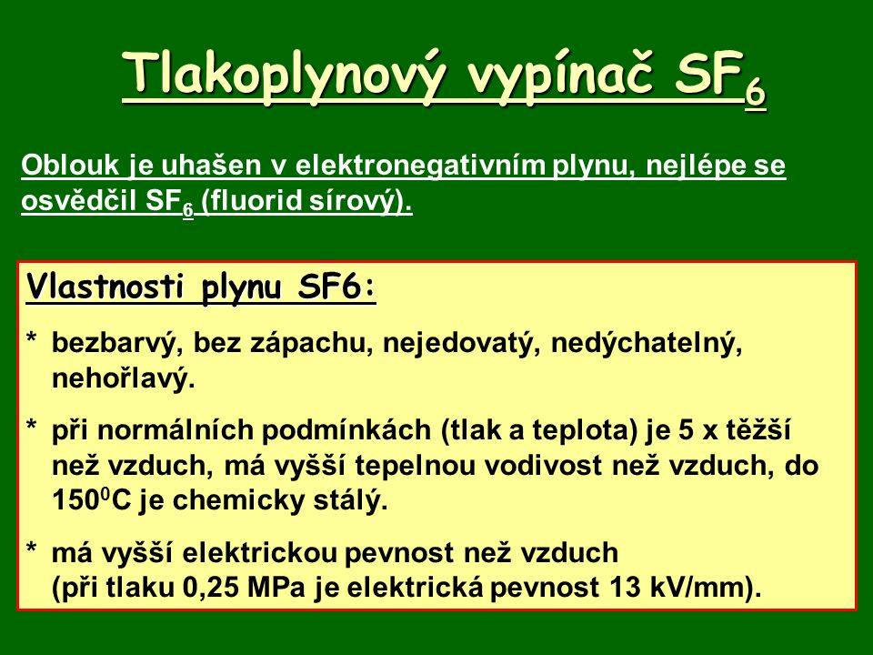 Tlakoplynový vypínač SF 6 Oblouk je uhašen v elektronegativním plynu, nejlépe se osvědčil SF 6 (fluorid sírový).