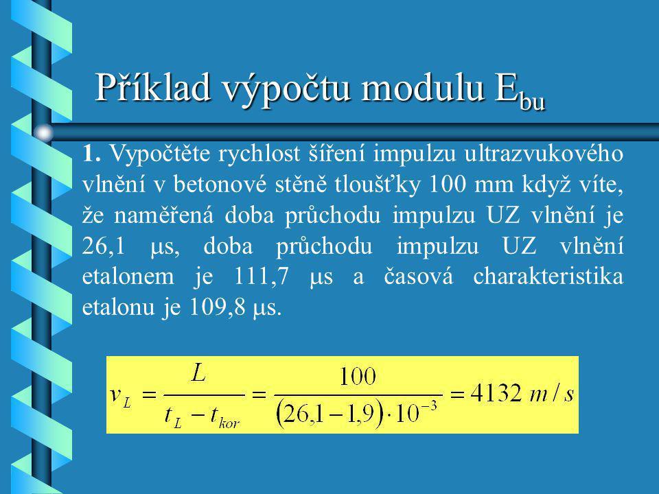 Příklad výpočtu modulu E bu 1. Vypočtěte rychlost šíření impulzu ultrazvukového vlnění v betonové stěně tloušťky 100 mm když víte, že naměřená doba pr
