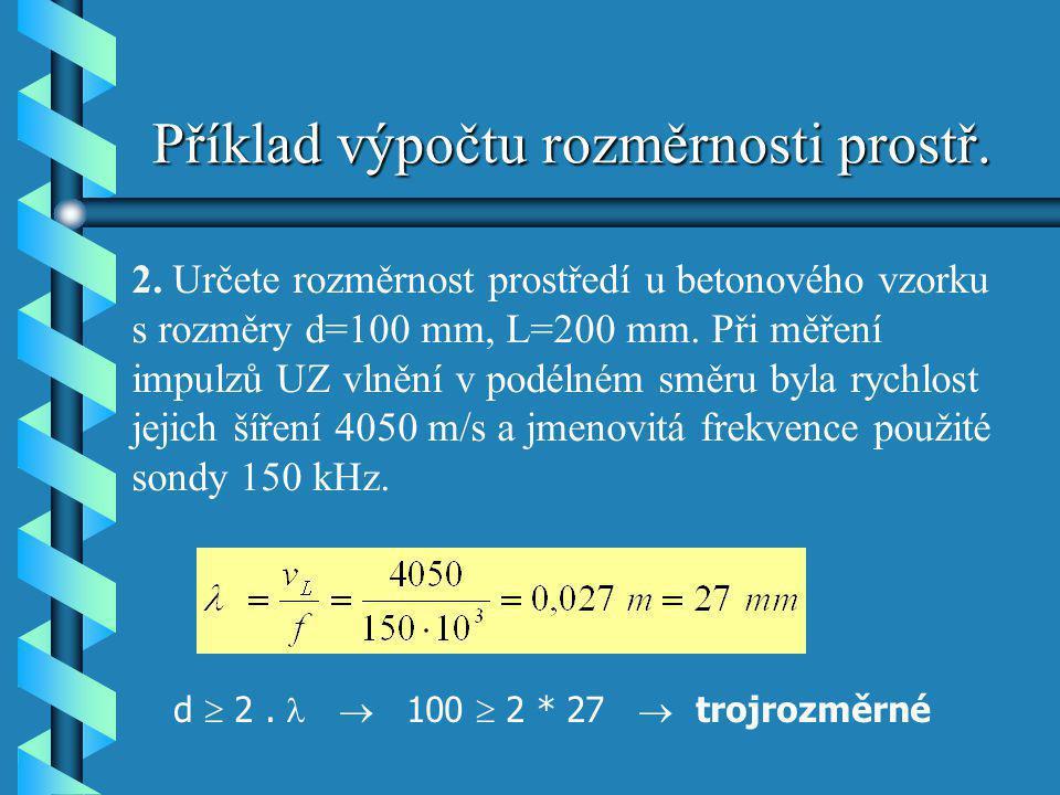 Příklad výpočtu rozměrnosti prostř. 2. Určete rozměrnost prostředí u betonového vzorku s rozměry d=100 mm, L=200 mm. Při měření impulzů UZ vlnění v po