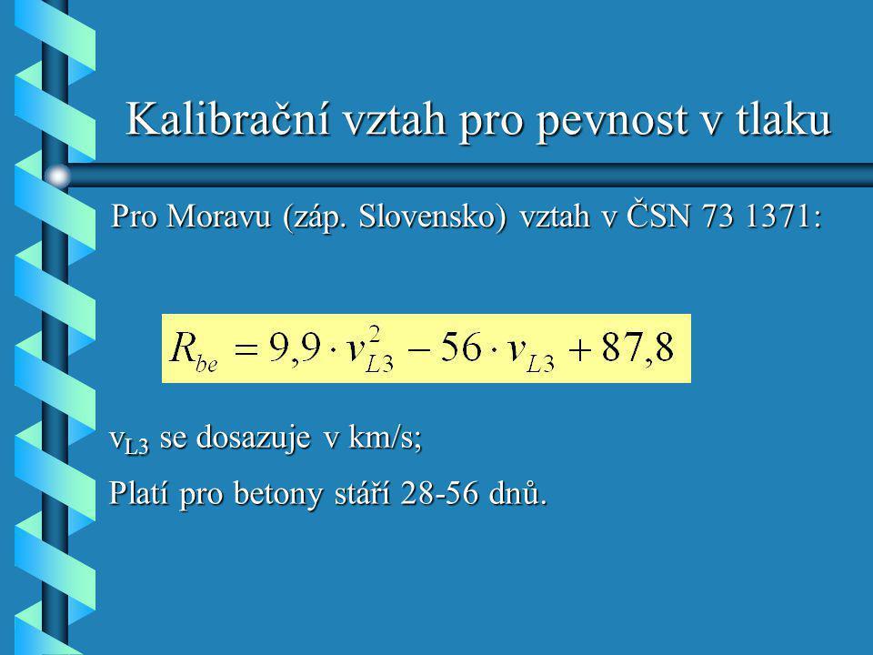 Kalibrační vztah pro pevnost v tlaku Pro Moravu (záp. Slovensko) vztah v ČSN 73 1371: v L3 se dosazuje v km/s; Platí pro betony stáří 28-56 dnů.