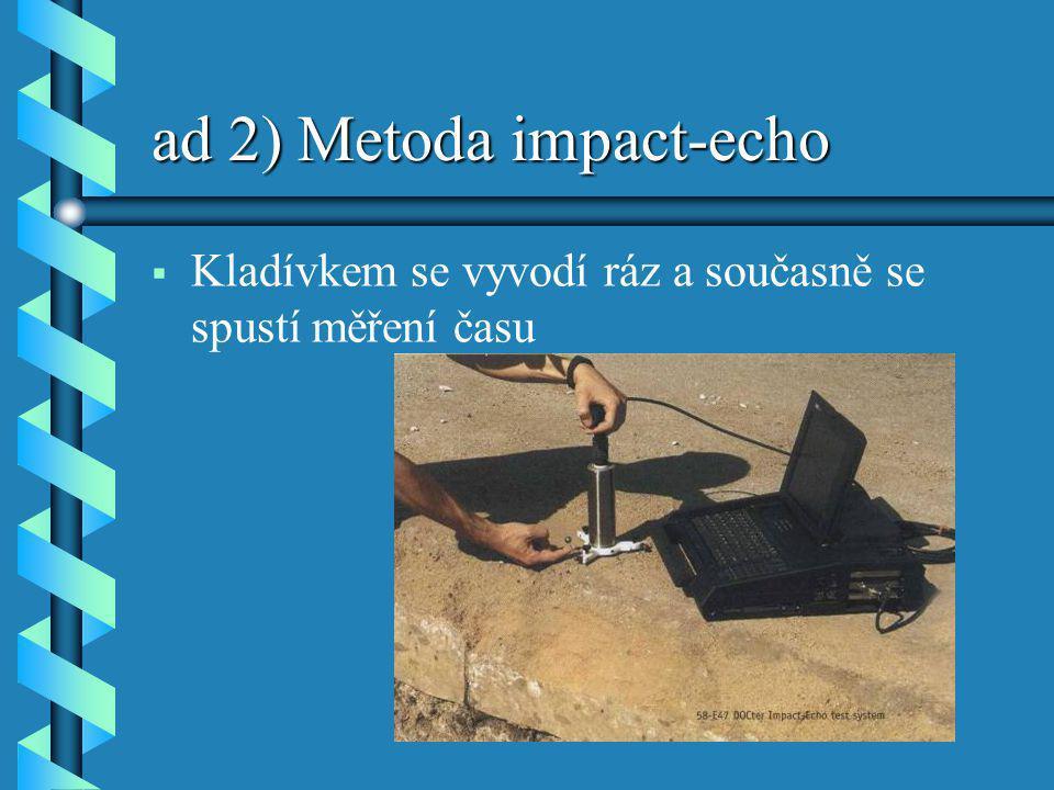 ad 2) Metoda impact-echo   Kladívkem se vyvodí ráz a současně se spustí měření času