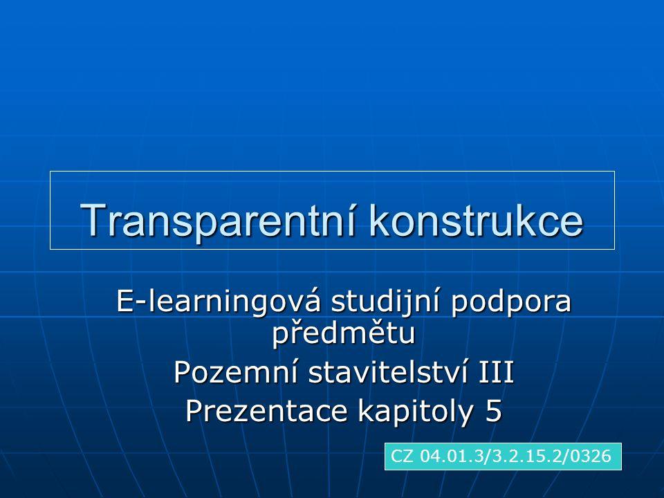 Transparentní konstrukce E-learningová studijní podpora předmětu Pozemní stavitelství III Prezentace kapitoly 5 CZ 04.01.3/3.2.15.2/0326
