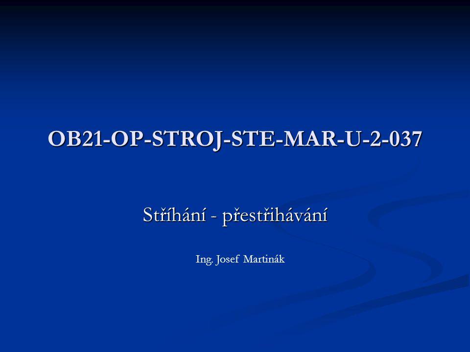 OB21-OP-STROJ-STE-MAR-U-2-037 Stříhání - přestřihávání Ing. Josef Martinák