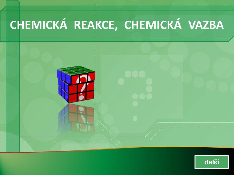 Chemická reakce je děj, při kterém spolu reagují 2 různé látky a vzniknou 2 jiné látky z výchozích látek vznikají jiné chemické látky se rozkládají původní chemické látky se změní některé vlastnosti výchozích látek další