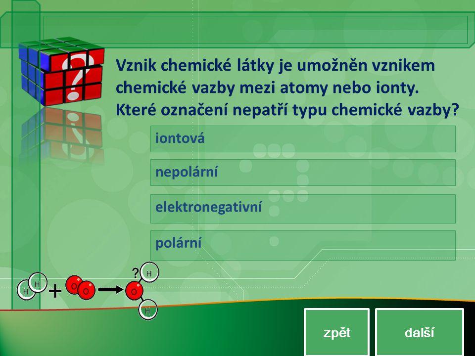 Vznik chemické látky je umožněn vznikem chemické vazby mezi atomy nebo ionty. Které označení nepatří typu chemické vazby? iontová nepolární elektroneg