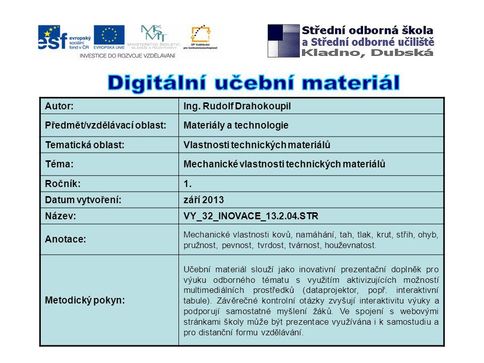 Autor:Ing. Rudolf Drahokoupil Předmět/vzdělávací oblast:Materiály a technologie Tematická oblast:Vlastnosti technických materiálů Téma:Mechanické vlas
