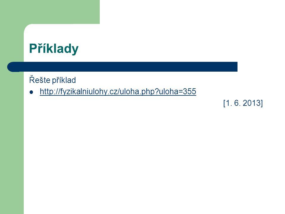 Příklady Řešte příklad http://fyzikalniulohy.cz/uloha.php uloha=355 [1. 6. 2013]