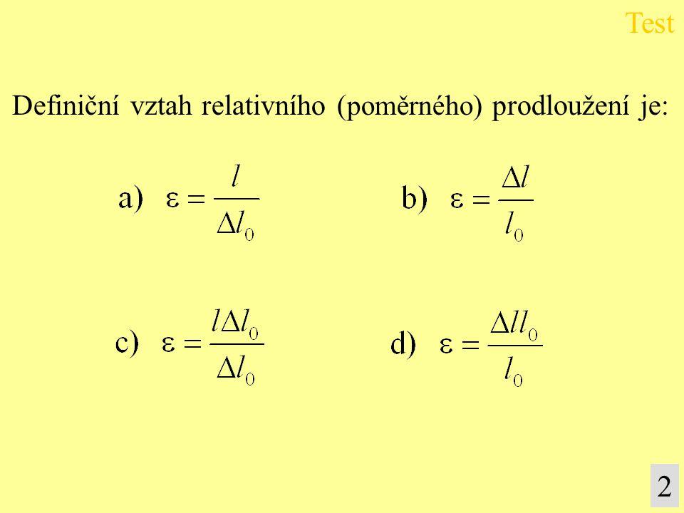 Definiční vztah relativního ( poměrného ) prodloužení je: Test 2