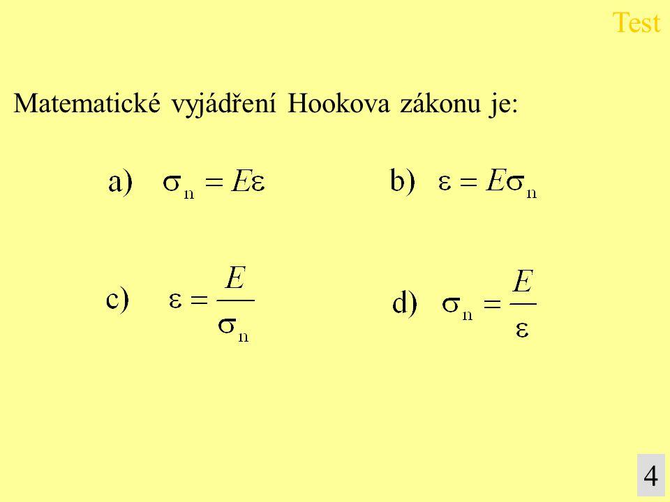 Matematické vyjádření Hookova zákonu je: Test 4
