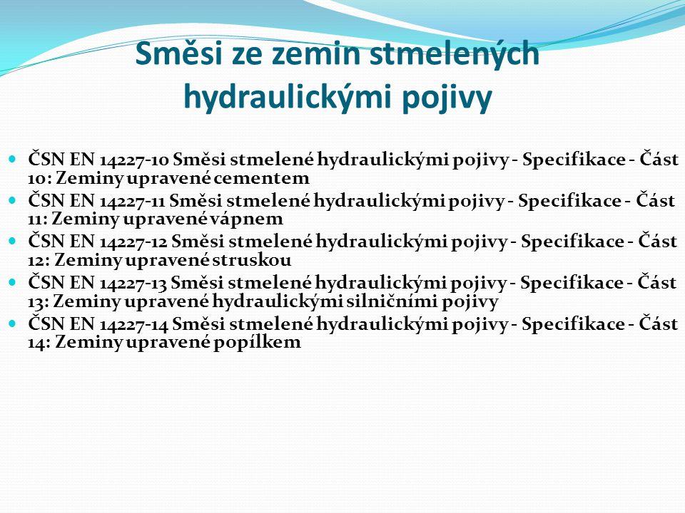 Směsi ze zemin stmelených hydraulickými pojivy ČSN EN 14227-10 Směsi stmelené hydraulickými pojivy - Specifikace - Část 10: Zeminy upravené cementem ČSN EN 14227-11 Směsi stmelené hydraulickými pojivy - Specifikace - Část 11: Zeminy upravené vápnem ČSN EN 14227-12 Směsi stmelené hydraulickými pojivy - Specifikace - Část 12: Zeminy upravené struskou ČSN EN 14227-13 Směsi stmelené hydraulickými pojivy - Specifikace - Část 13: Zeminy upravené hydraulickými silničními pojivy ČSN EN 14227-14 Směsi stmelené hydraulickými pojivy - Specifikace - Část 14: Zeminy upravené popílkem