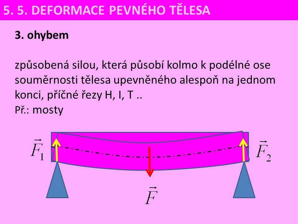 3. ohybem způsobená silou, která působí kolmo k podélné ose souměrnosti tělesa upevněného alespoň na jednom konci, příčné řezy H, I, T.. Př.: mosty 5.