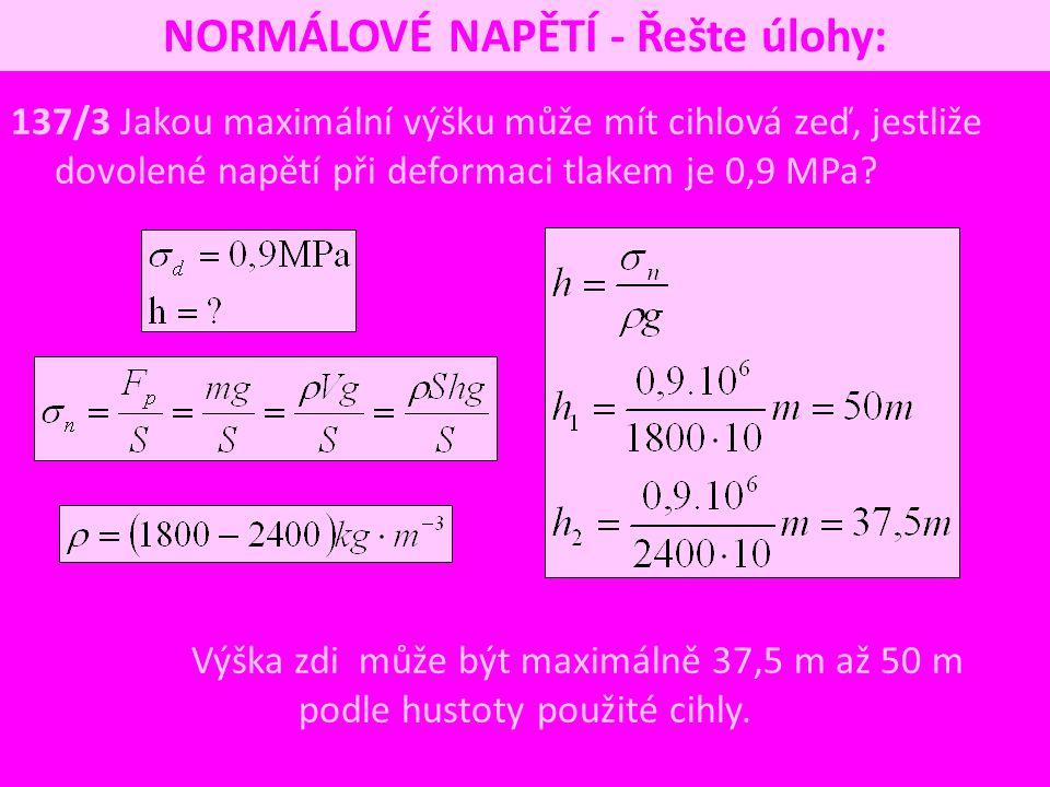 137/3 Jakou maximální výšku může mít cihlová zeď, jestliže dovolené napětí při deformaci tlakem je 0,9 MPa? Výška zdi může být maximálně 37,5 m až 50