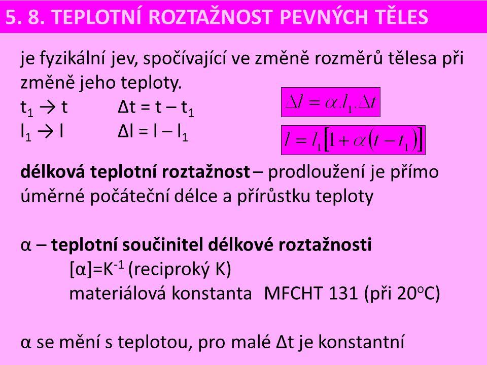 je fyzikální jev, spočívající ve změně rozměrů tělesa při změně jeho teploty. t 1 → t ∆t = t – t 1 l 1 → l∆l = l – l 1 délková teplotní roztažnost – p