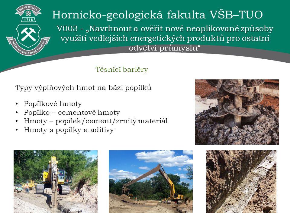 Hornicko-geologická fakulta VŠB–TUO Těsnící bariéry Typy výplňových hmot na bázi popílků Popílkové hmoty Popílko – cementové hmoty Hmoty – popílek/cem