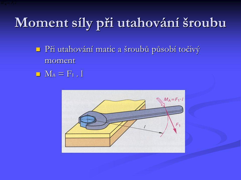 Moment síly při utahování šroubu Při utahování matic a šroubů působí točivý moment M A = F 1. l