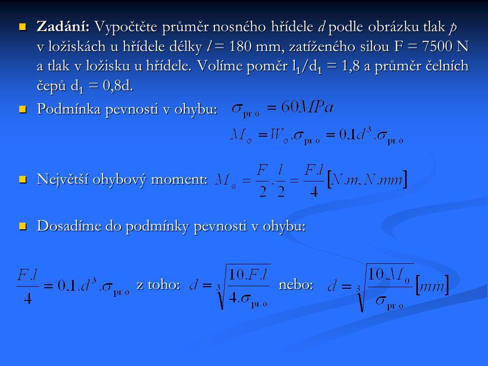 Zadání: Vypočtěte průměr nosného hřídele d podle obrázku tlak p v ložiskách u hřídele délky l = 180 mm, zatíženého silou F = 7500 N a tlak v ložisku u