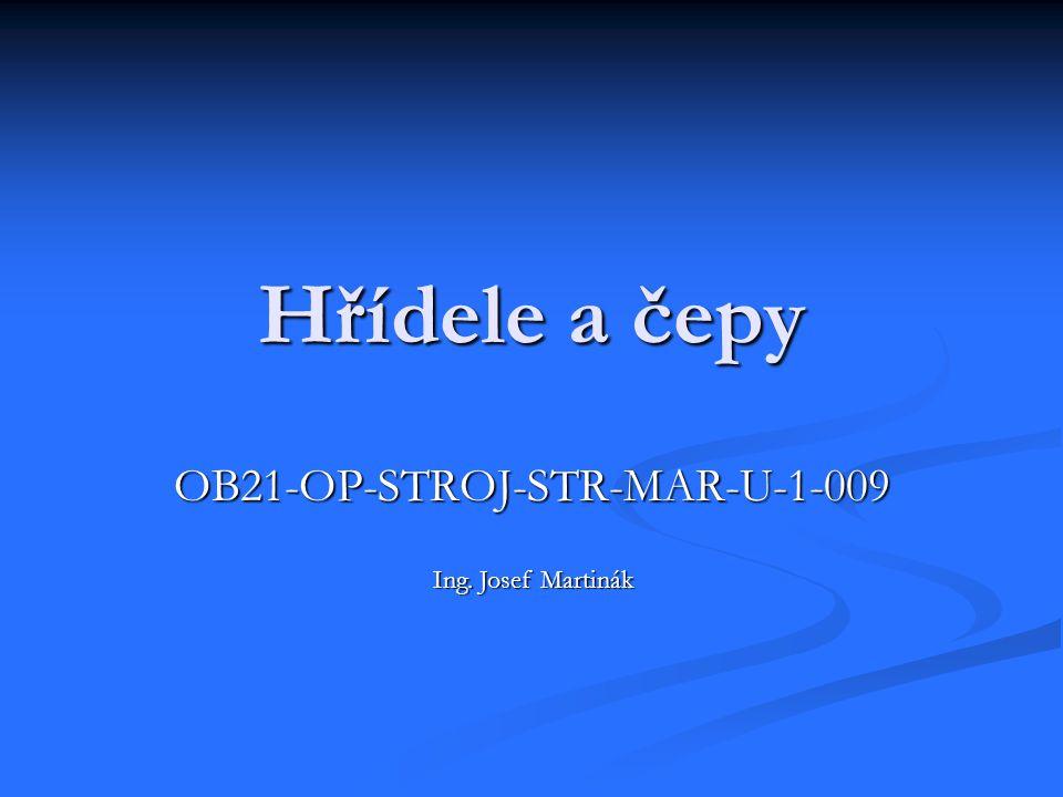Hřídele a čepy OB21-OP-STROJ-STR-MAR-U-1-009 Ing. Josef Martinák