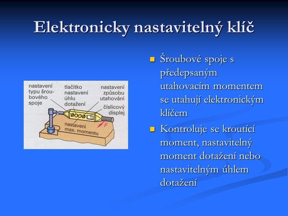 Elektronicky nastavitelný klíč Šroubové spoje s předepsaným utahovacím momentem se utahují elektronickým klíčem Kontroluje se kroutící moment, nastavitelný moment dotažení nebo nastavitelným úhlem dotažení