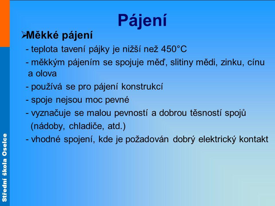 Střední škola Oselce Pájení  Měkké pájení - teplota tavení pájky je nižší než 450°C - měkkým pájením se spojuje měď, slitiny mědi, zinku, cínu a olov