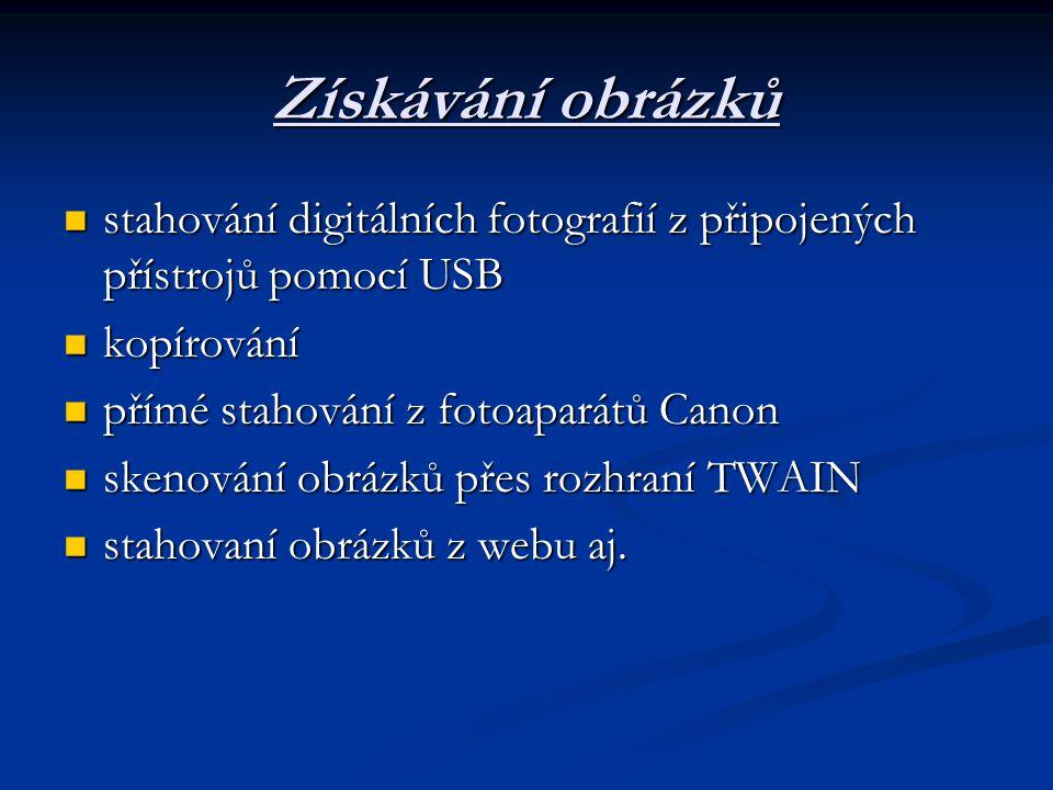 Získávání obrázků stahování digitálních fotografií z připojených přístrojů pomocí USB stahování digitálních fotografií z připojených přístrojů pomocí USB kopírování kopírování přímé stahování z fotoaparátů Canon přímé stahování z fotoaparátů Canon skenování obrázků přes rozhraní TWAIN skenování obrázků přes rozhraní TWAIN stahovaní obrázků z webu aj.